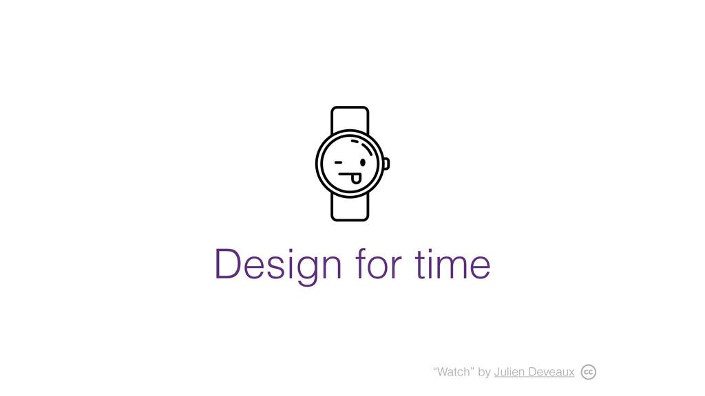 "Design for time ""Watch"" by Julien Deveaux"