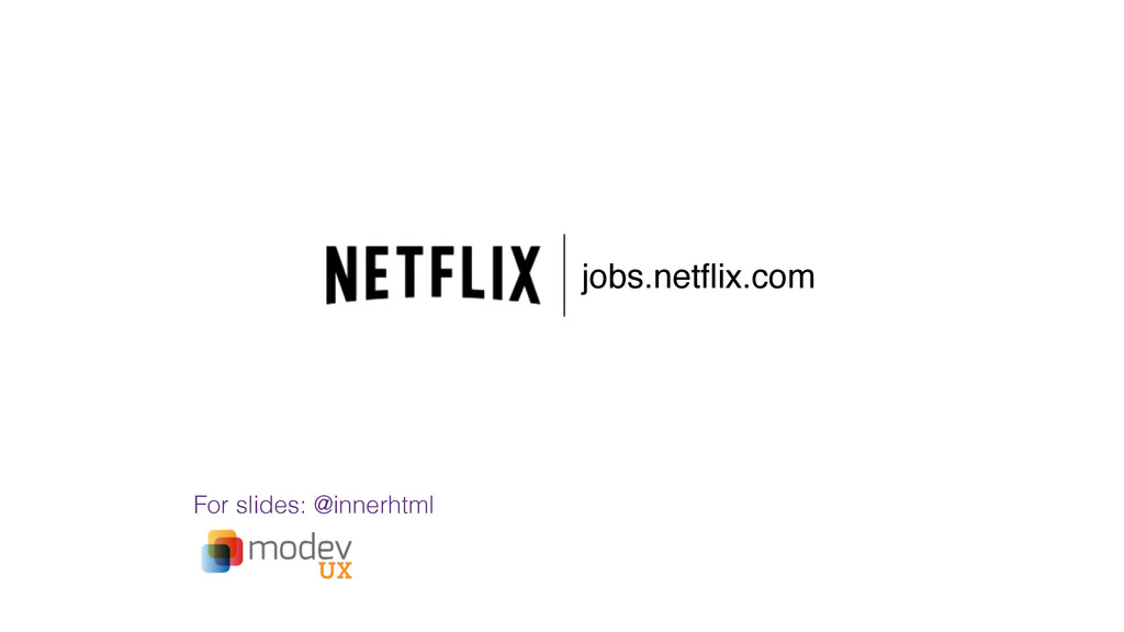jobs.netflix.com For slides: @innerhtml