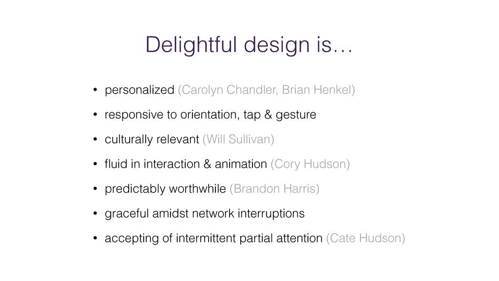 Delightful design is… • personalized (Carolyn C...