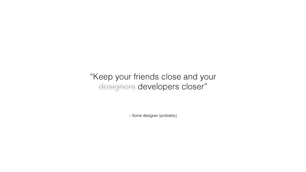 """– Some designer (probably) """"Keep your friends c..."""