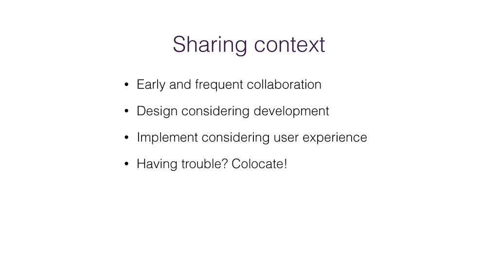 Sharing context • Early and frequent collaborat...