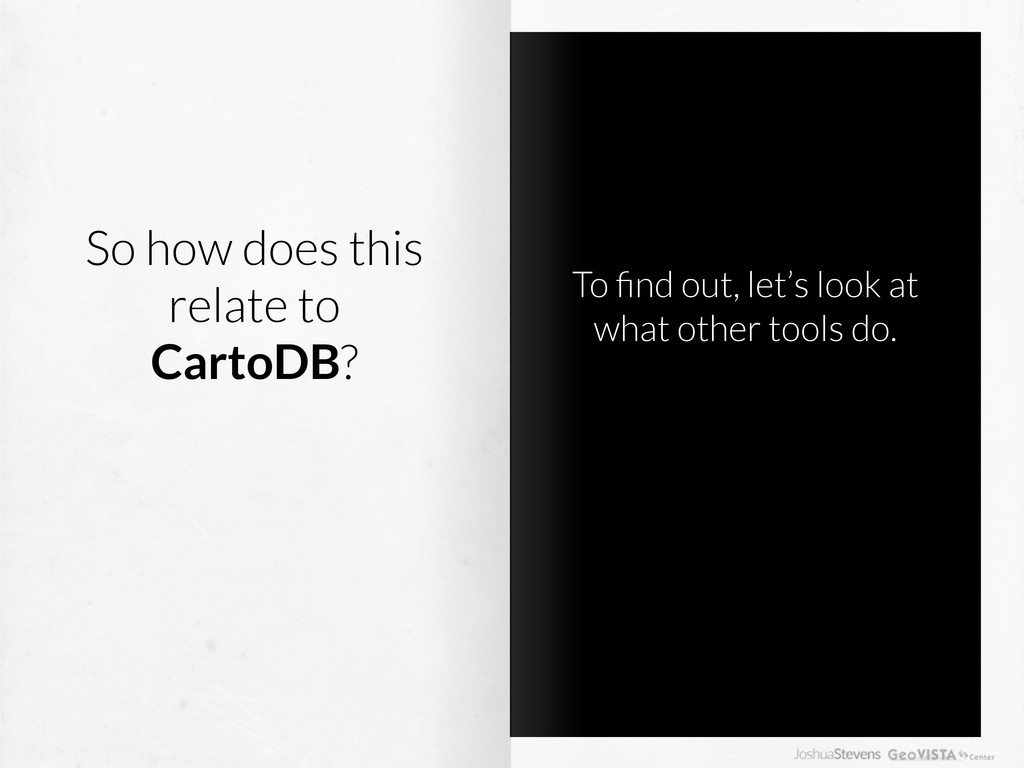 So how does this relate to CartoDB? To find out,...