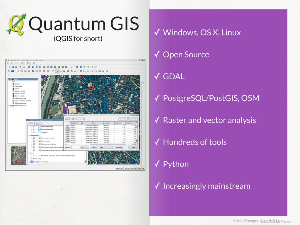Quantum GIS (QGIS for short) ✓ Windows, OS X, L...