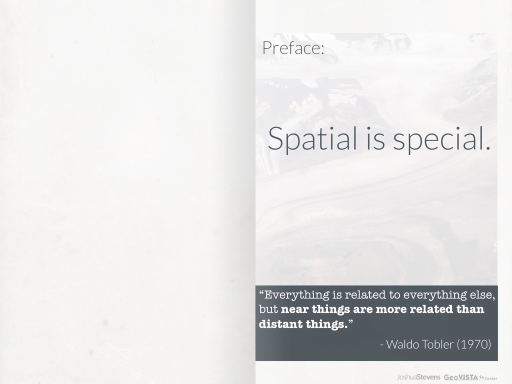 """Spatial is special. """"Everything is related to e..."""