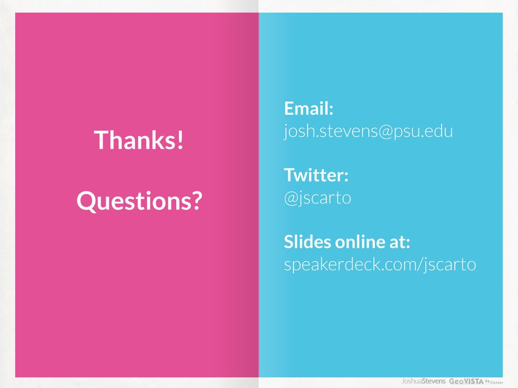 Thanks! Questions? Email: josh.stevens@psu.edu ...