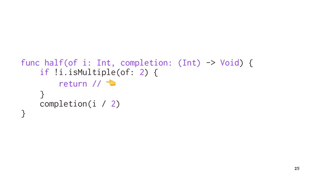 func half(of i: Int, completion: (Int) -> Void)...