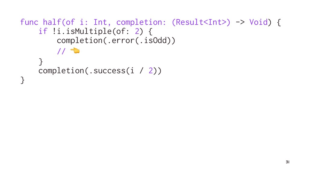 func half(of i: Int, completion: (Result<Int>) ...
