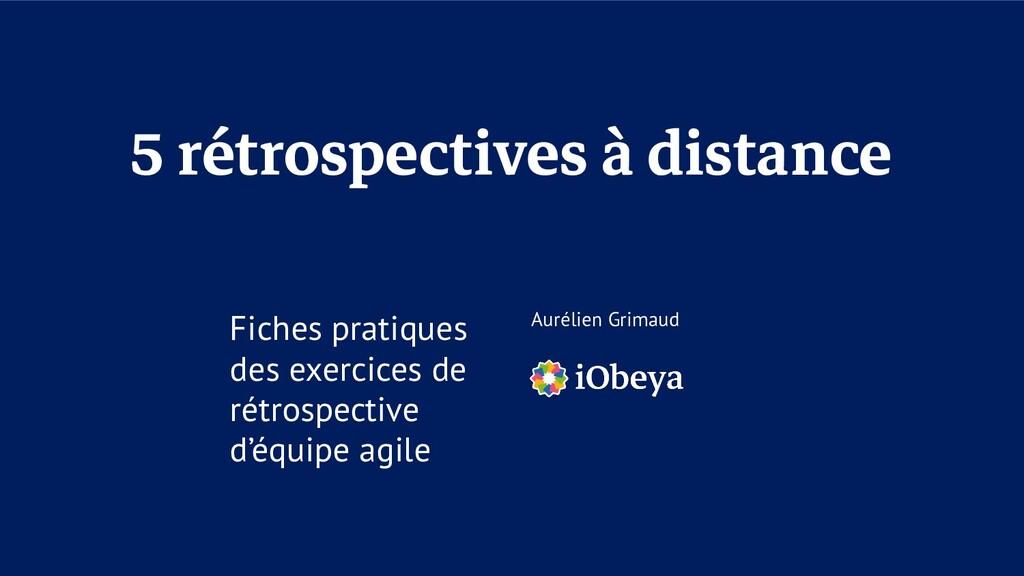 5 rétrospectives à distance Fiches pratiques de...