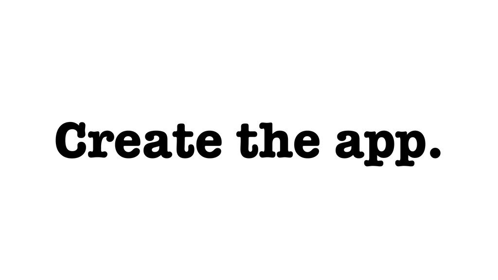 Create the app.