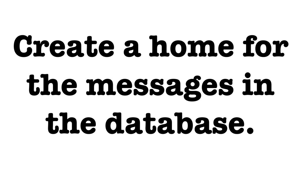 Create a home for the messages in the database.