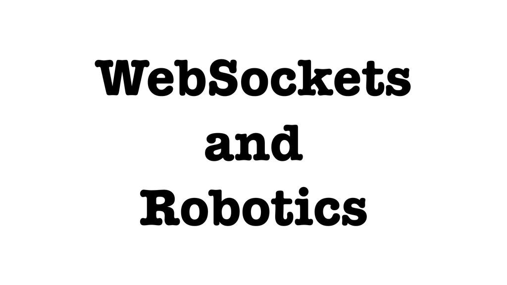 WebSockets and Robotics