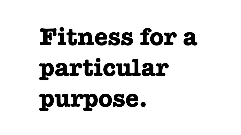 Fitness for a particular purpose.