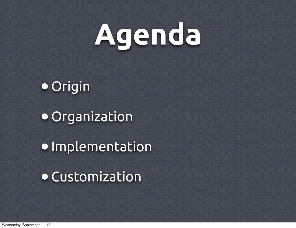 Agenda •Origin •Organization •Implementation •C...