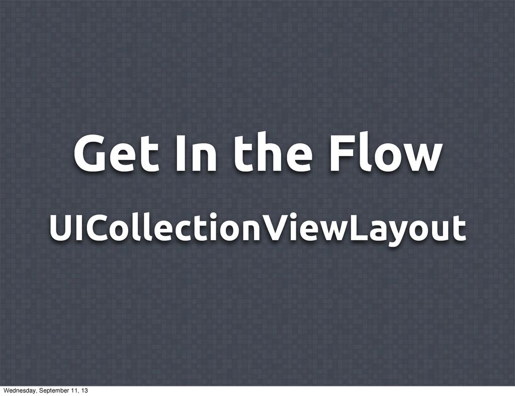 Get In the Flow UICollectionViewLayout Wednesda...