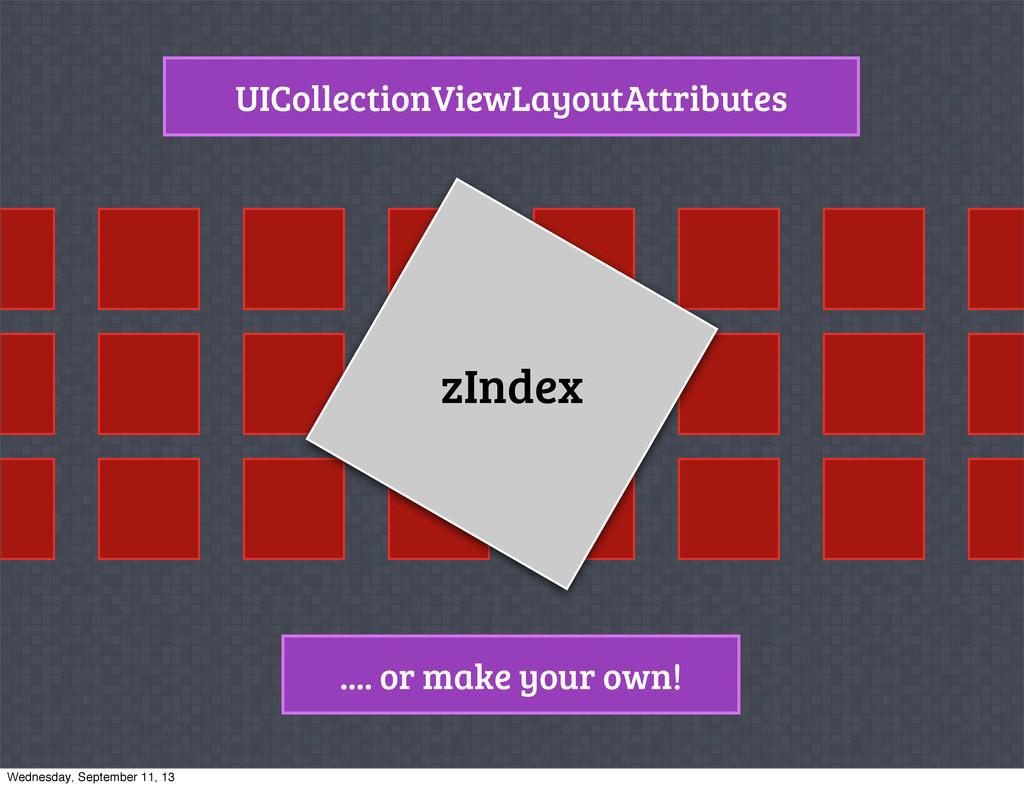 UICollectionViewLayoutAttributes zIndex .... or...