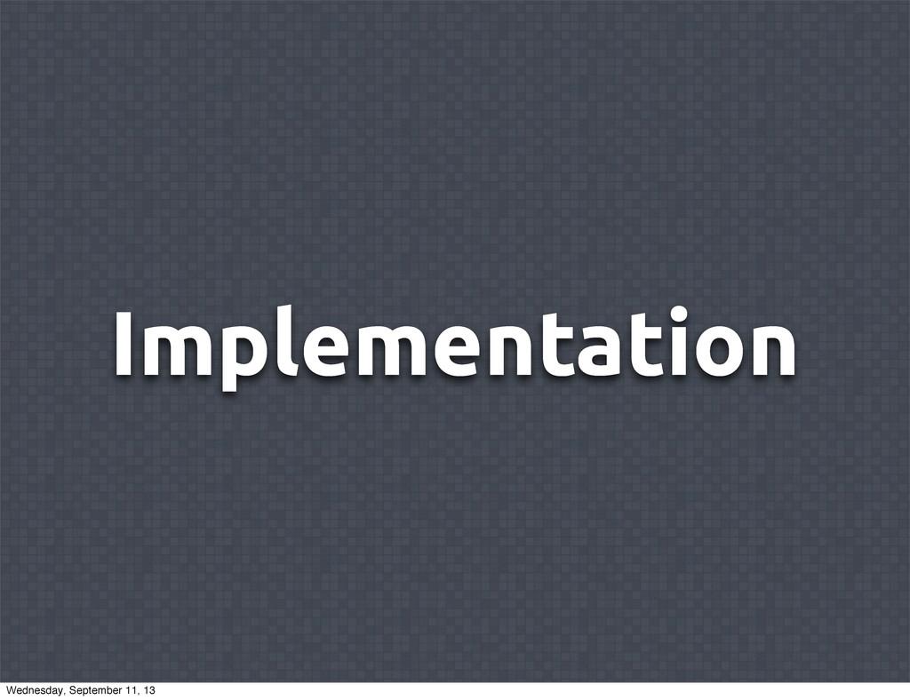 Implementation Wednesday, September 11, 13