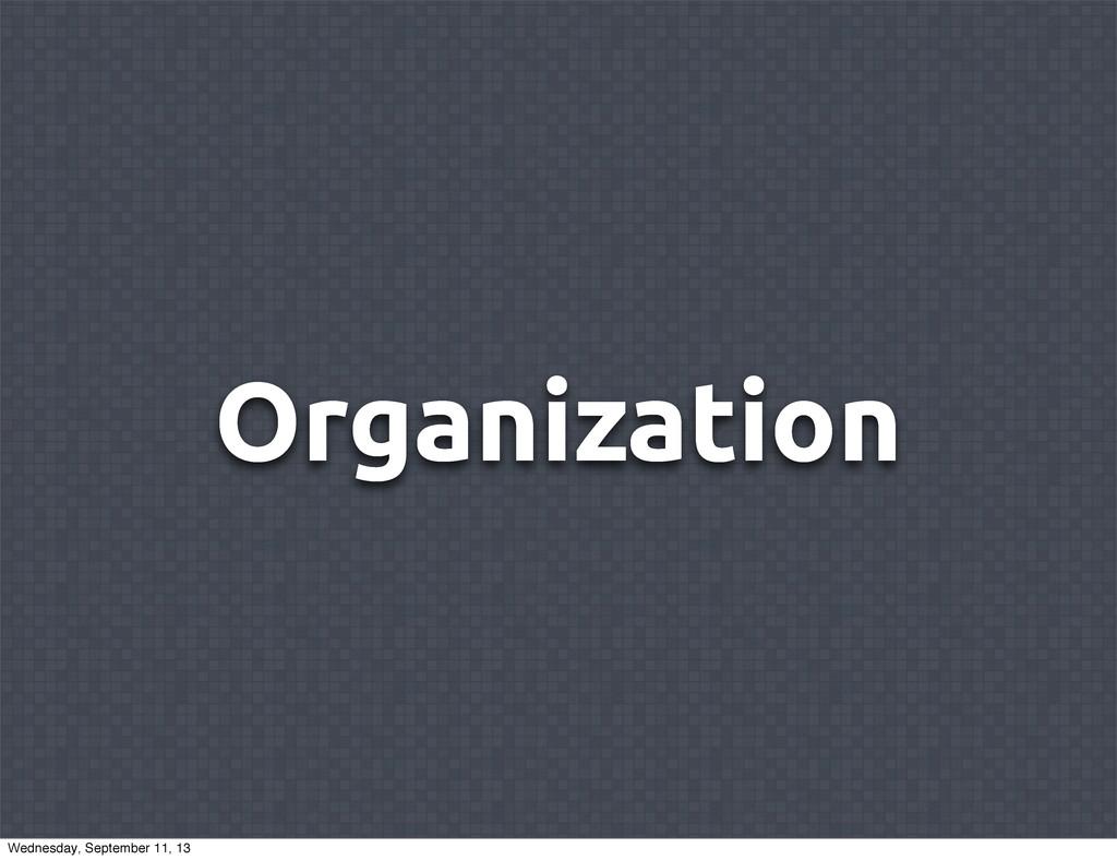 Organization Wednesday, September 11, 13