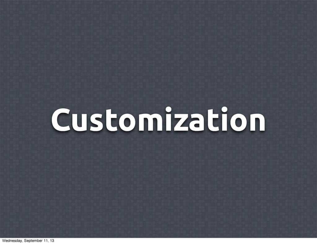 Customization Wednesday, September 11, 13
