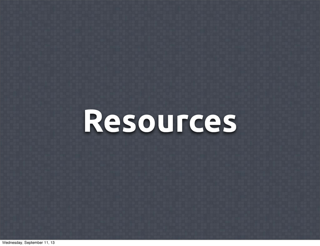 Resources Wednesday, September 11, 13