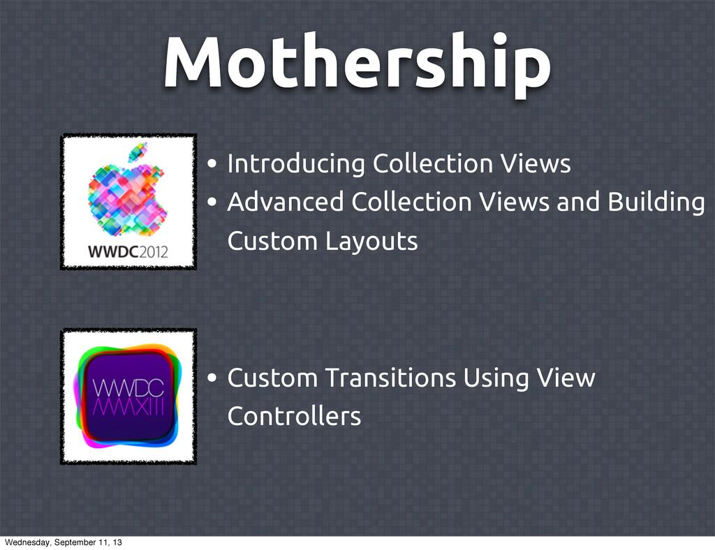 Mothership • Introducing Collection Views • Adv...