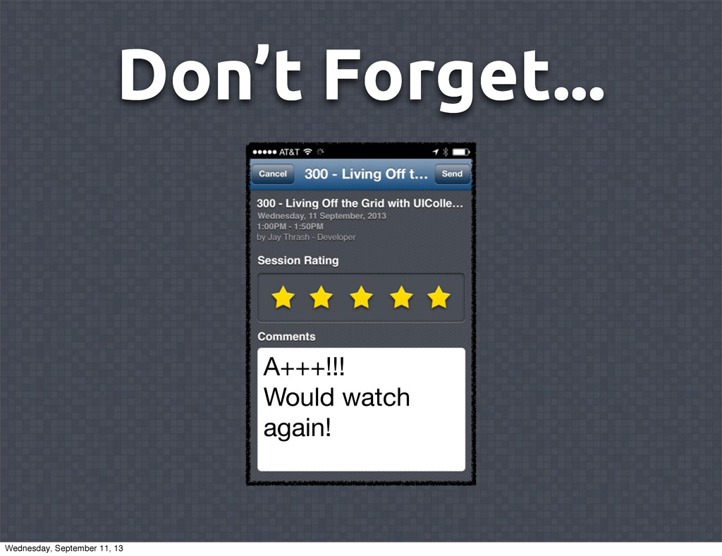 Don't Forget... A+++!!! Would watch again! Wedn...