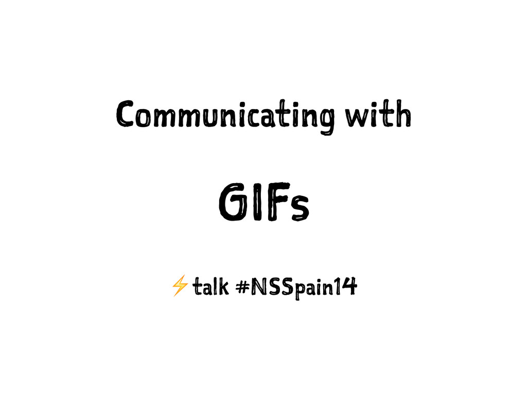 Communicating with GIFs ⚡️talk #NSSpain14