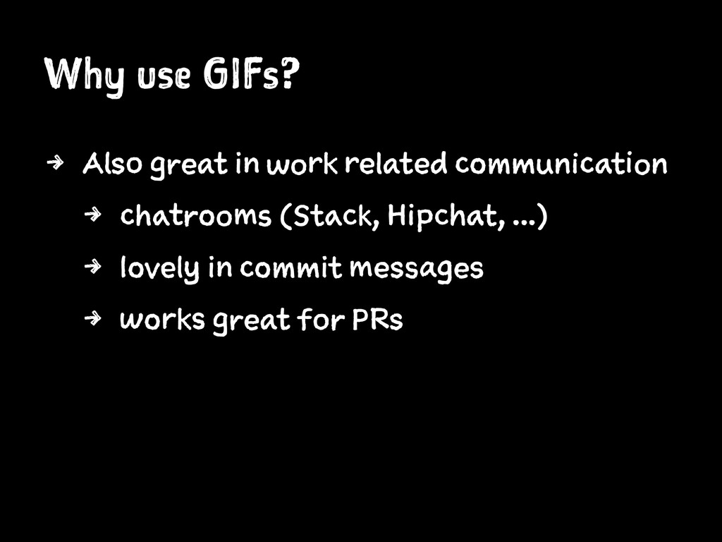 Why use GIFs? 4 Also great in work related comm...