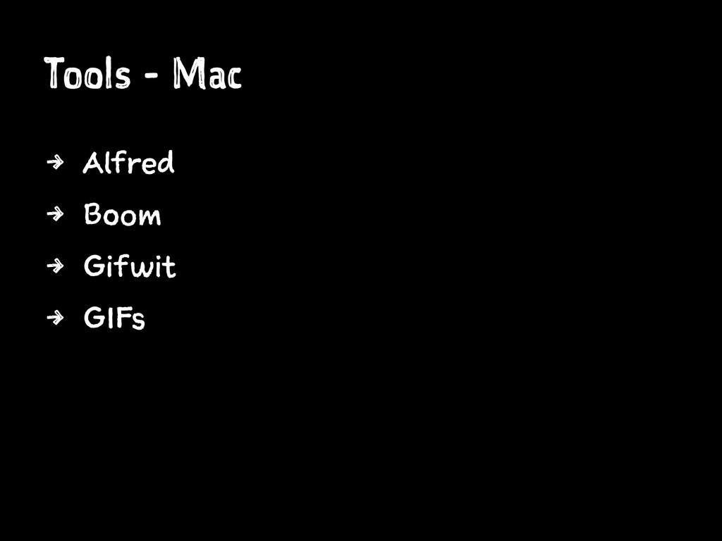 Tools - Mac 4 Alfred 4 Boom 4 Gifwit 4 GIFs
