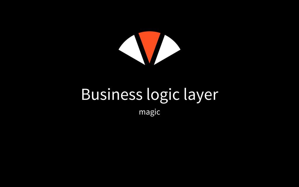 Business logic layer magic