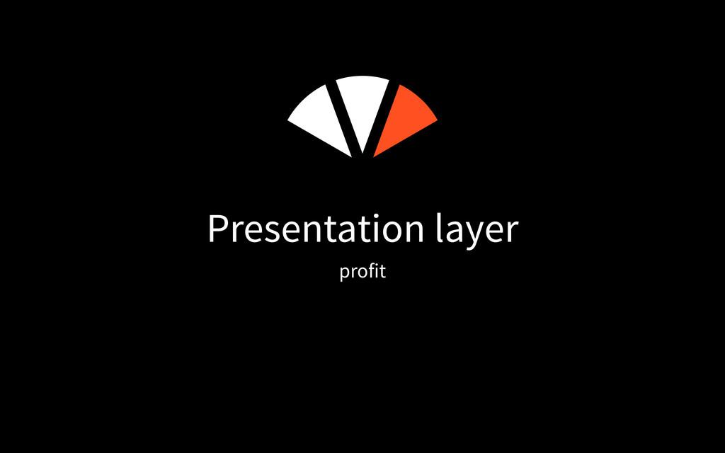 Presentation layer profit