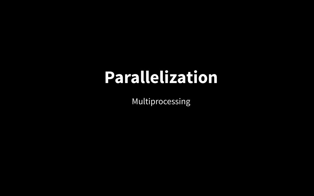 Parallelization Multiprocessing