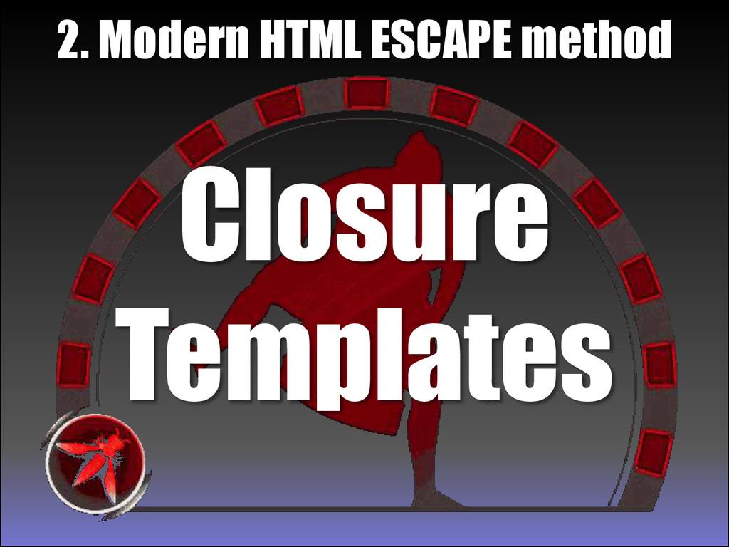Closure Templates 2. Modern HTML ESCAPE method