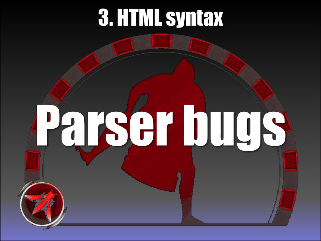 Parser bugs 3. HTML syntax