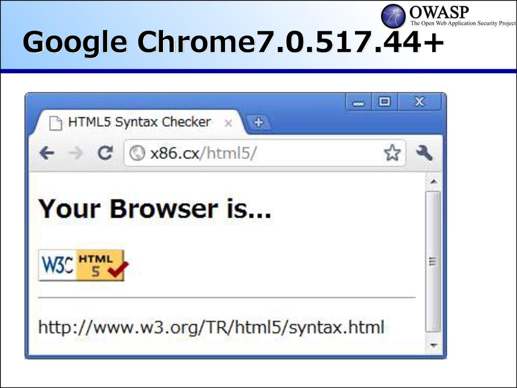 Google Chrome7.0.517.44+