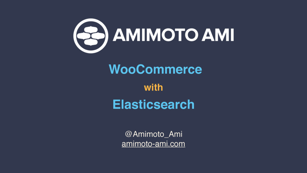 WooCommerce with Elasticsearch @Amimoto_Ami ami...