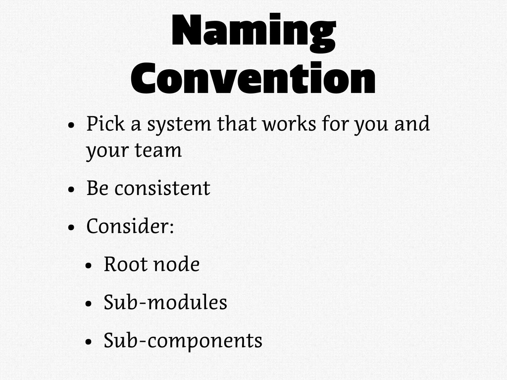 Naming Convention • Pick a system that works fo...