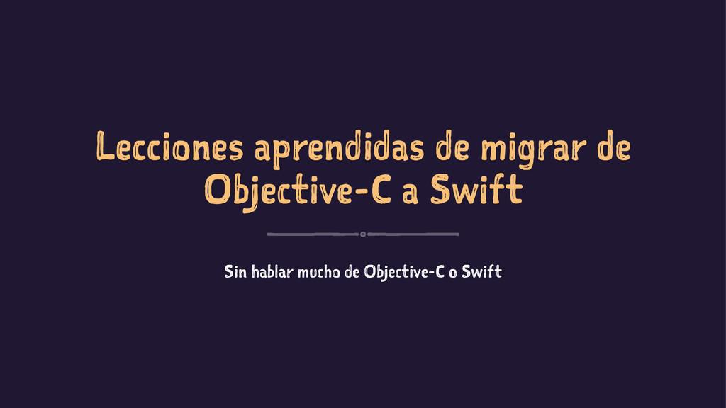 Lecciones aprendidas de migrar de Objective-C a...