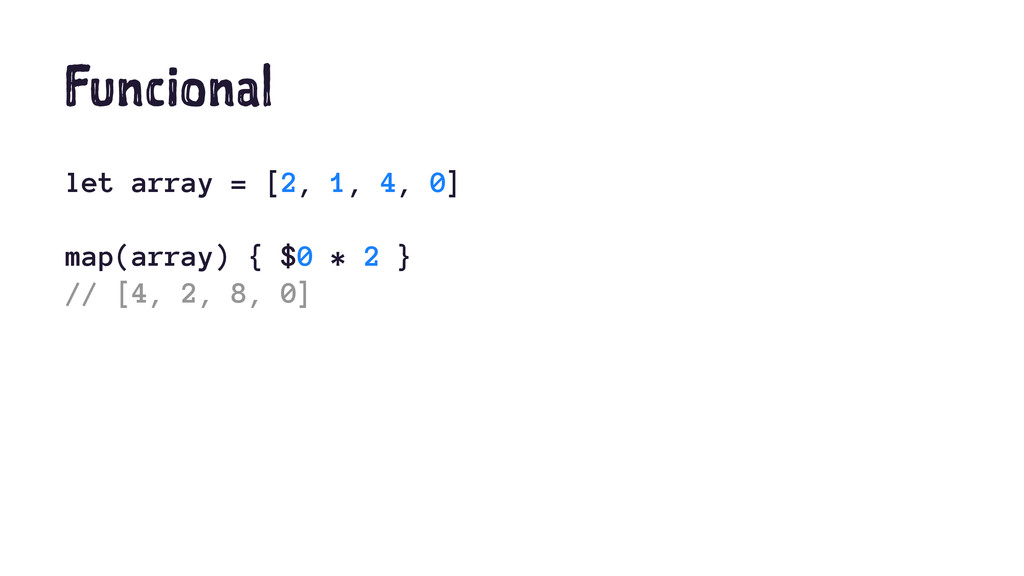 Funcional let array = [2, 1, 4, 0] map(array) {...