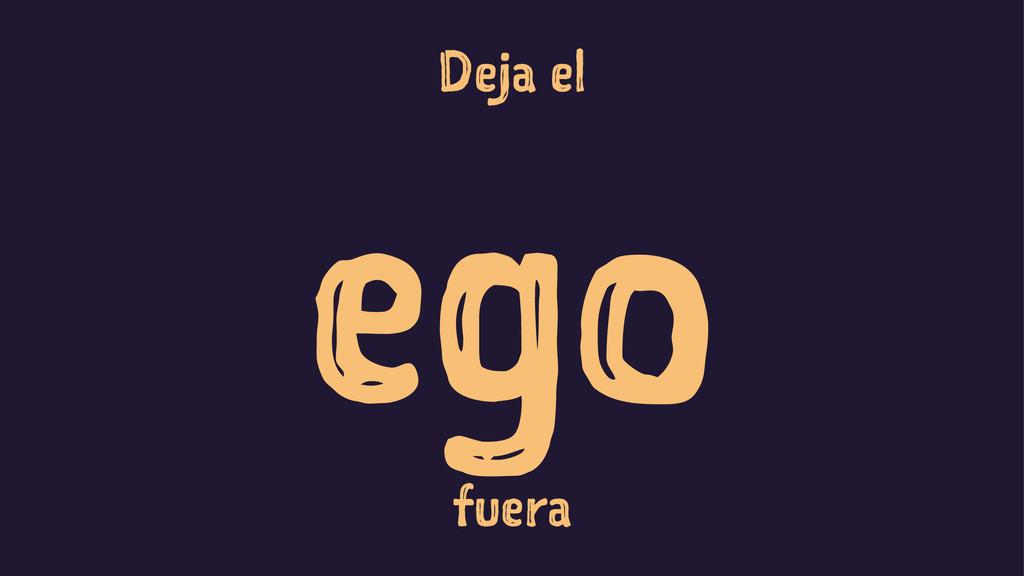 Deja el ego fuera