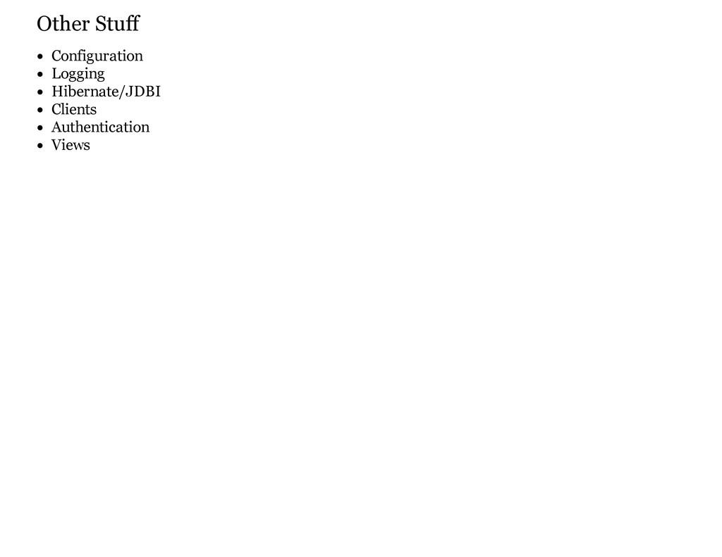 Other Stuff Configuration Logging Hibernate/JDB...
