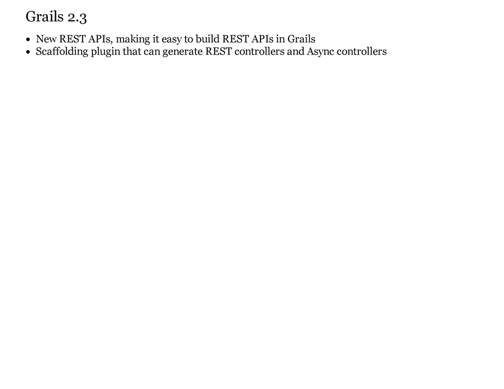 Grails 2.3 New REST APIs, making it easy to bui...
