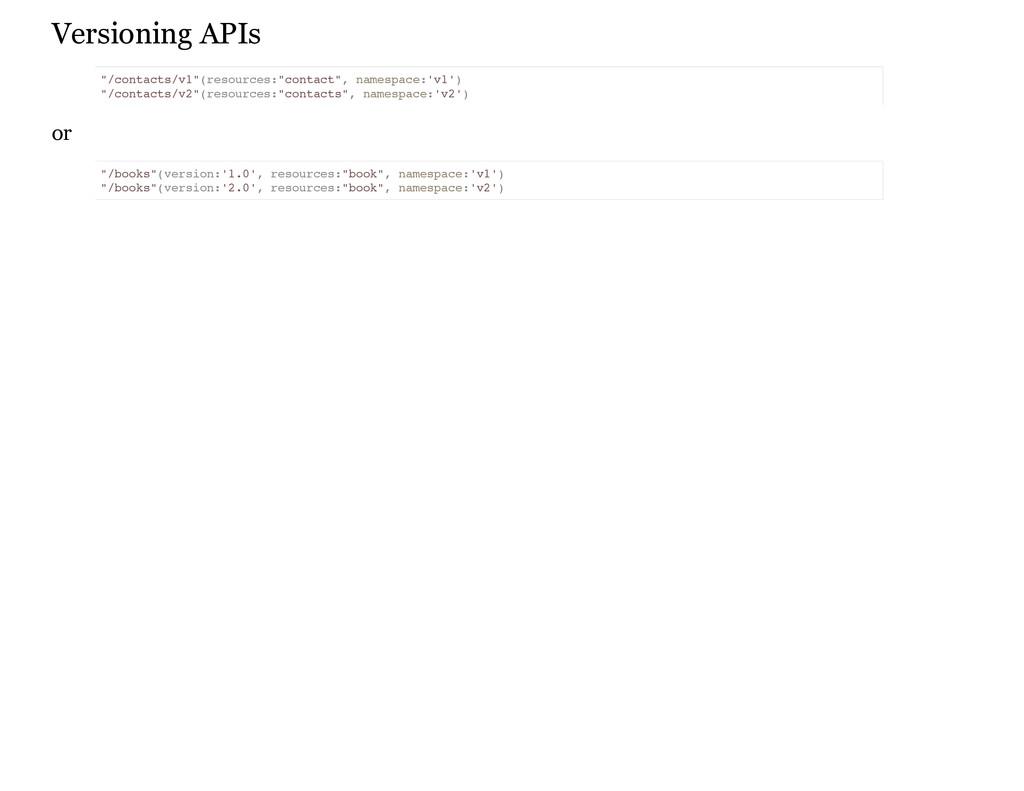 "Versioning APIs or "" / c o n t a c t s / v 1 "" ..."