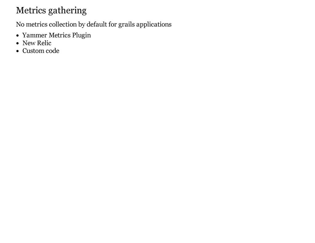 Metrics gathering No metrics collection by defa...