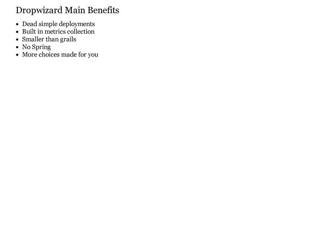 Dropwizard Main Benefits Dead simple deployment...