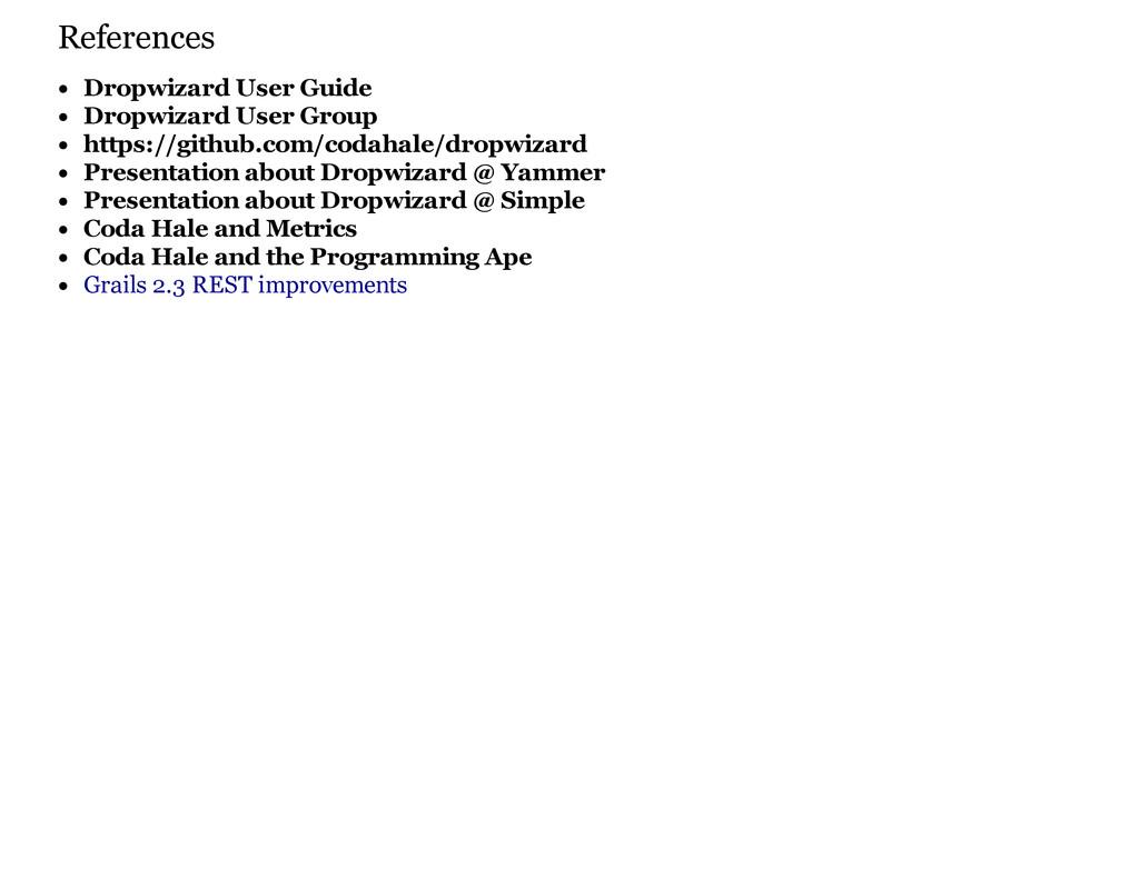References Dropwizard User Guide Dropwizard Use...