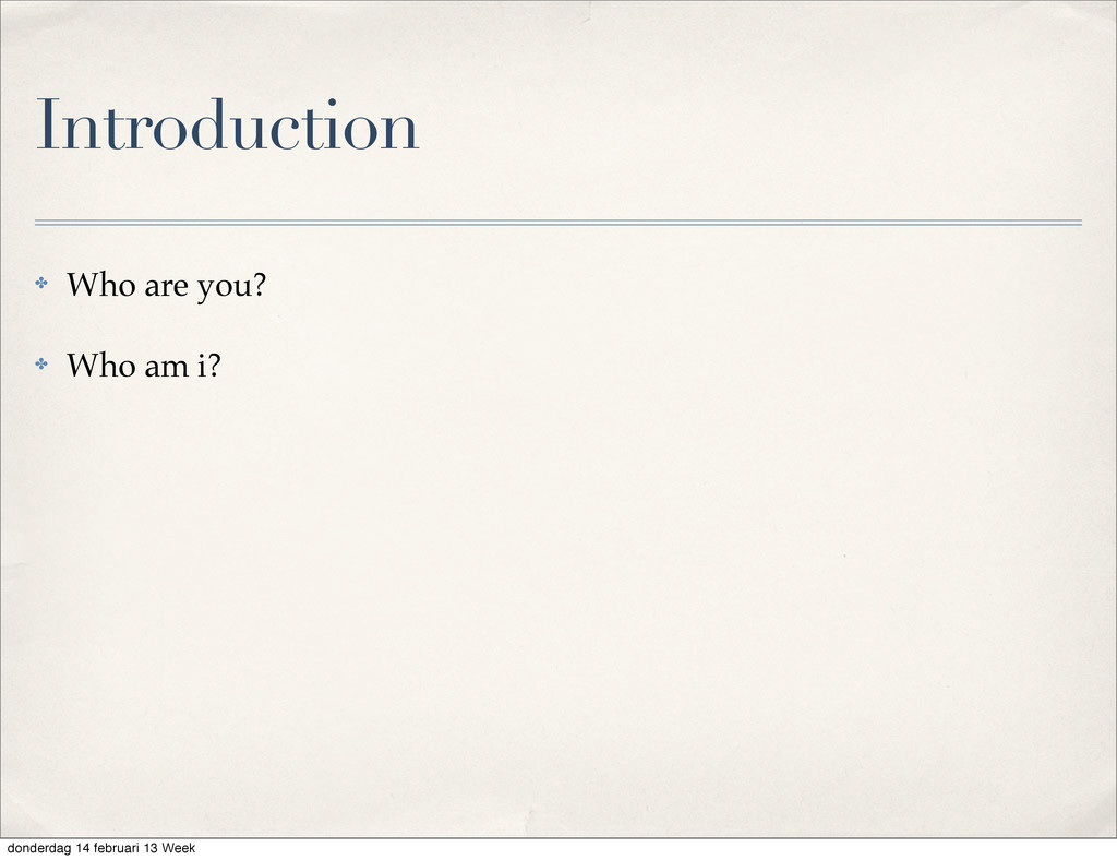 Introduction ✤ Who are you? ✤ Who am i? donderd...