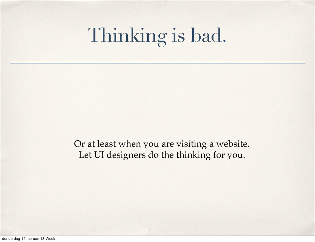 Thinking is bad. Or at least when you are visit...