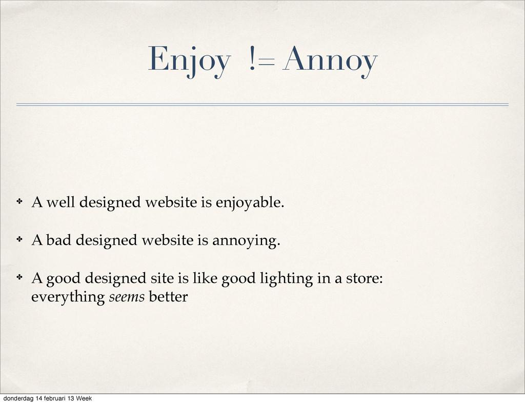 Enjoy != Annoy ✤ A well designed website is enj...