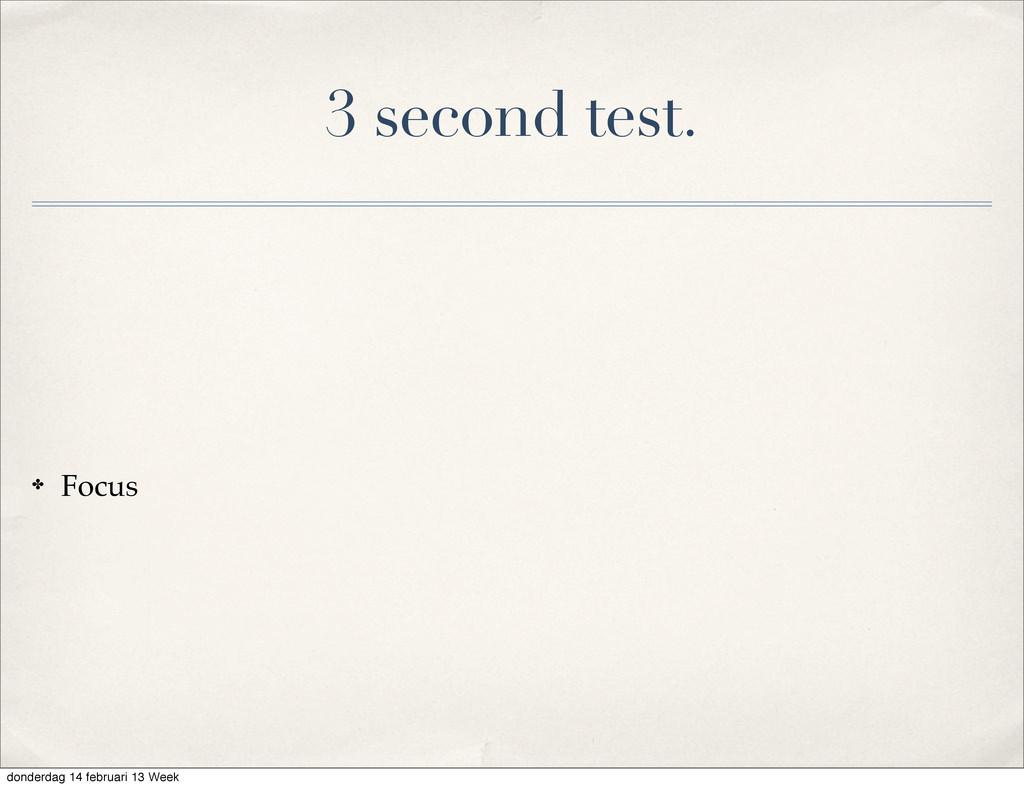 3 second test. ✤ Focus donderdag 14 februari 13...