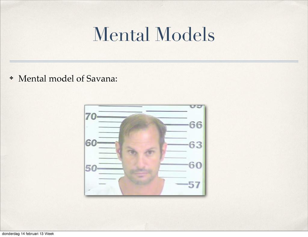 Mental Models ✤ Mental model of Savana: donderd...